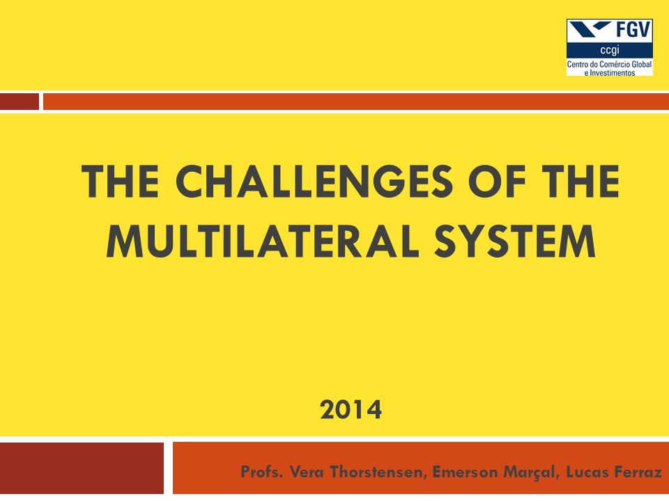 THE CHALLENGES OF THE MULTILATERAL SYSTEM 2014 Profs.