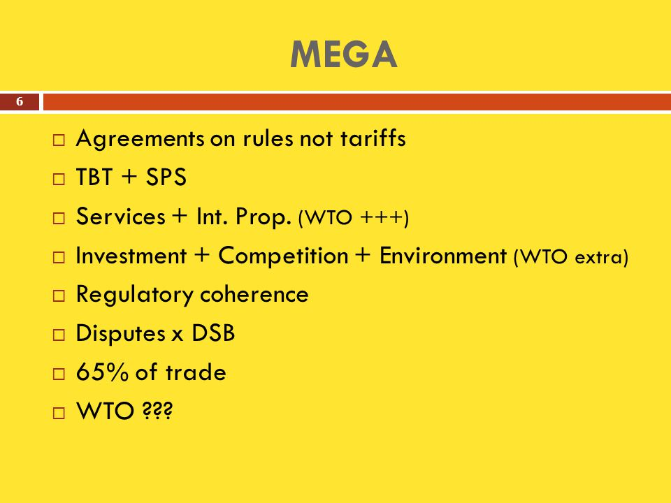 MEGA  Agreements on rules not tariffs  TBT + SPS  Services + Int.