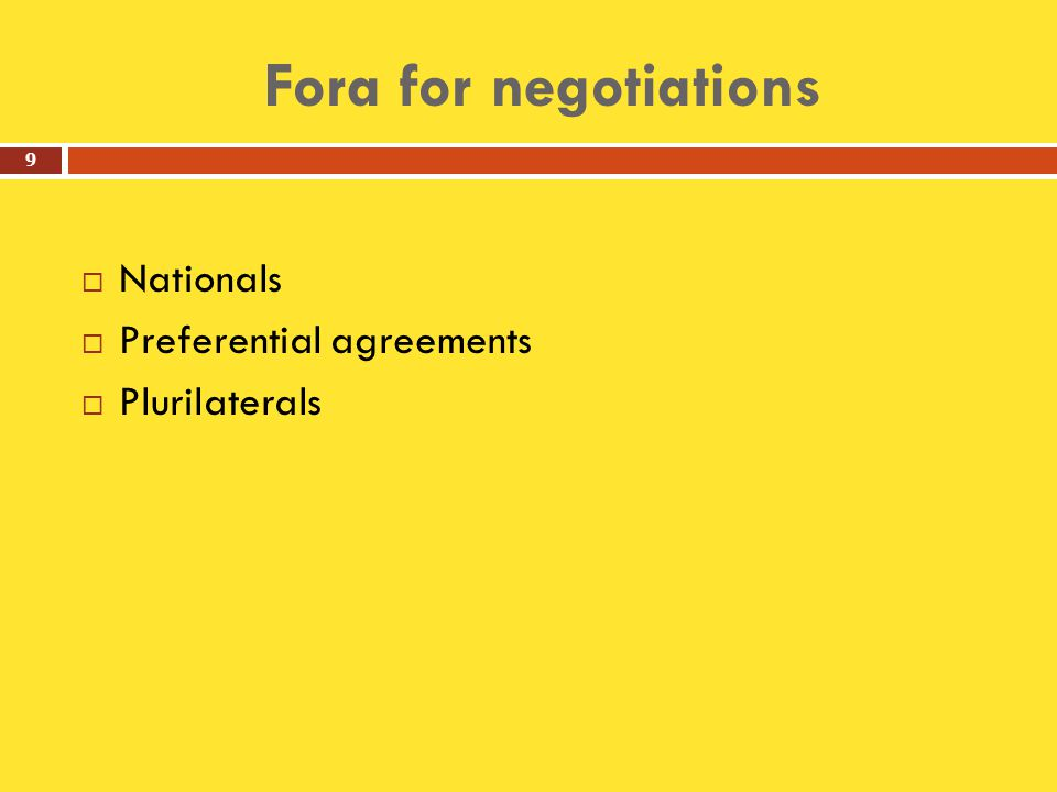 Fora for negotiations  Nationals  Preferential agreements  Plurilaterals 9