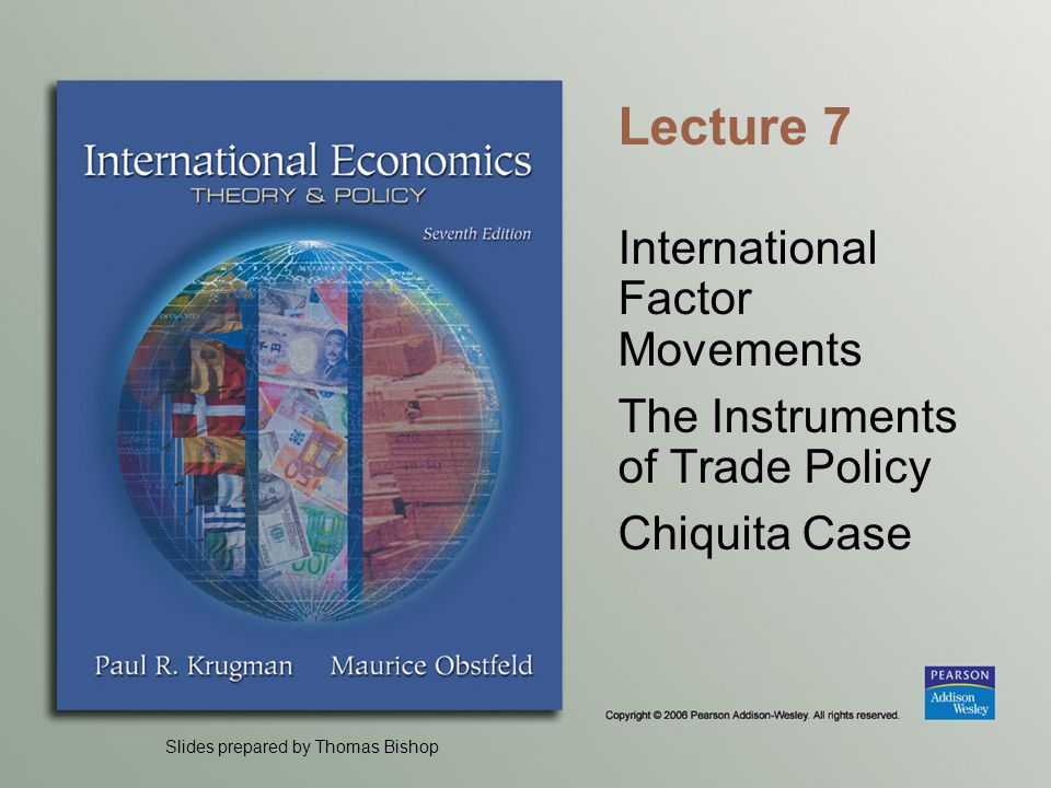 Slides prepared by Thomas Bishop Lecture 7 International Factor Movements The Instruments of Trade Policy Chiquita Case