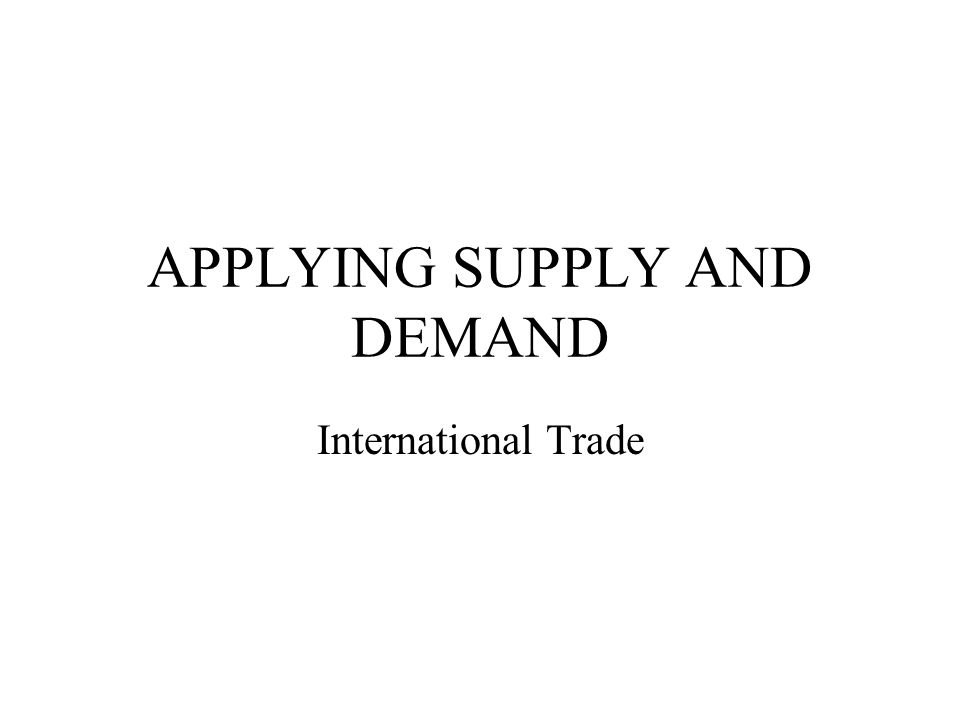 APPLYING SUPPLY AND DEMAND International Trade
