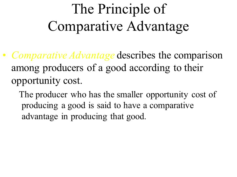 The Principle of Comparative Advantage Comparative Advantage describes the comparison among producers of a good according to their opportunity cost.