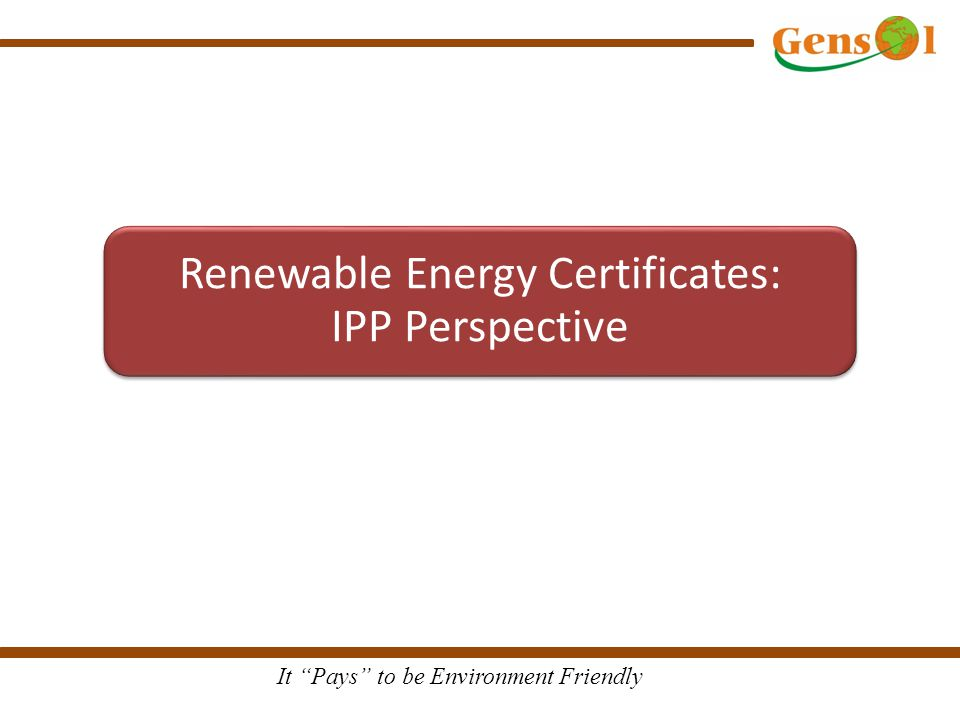 It Pays to be Environment Friendly Renewable Energy Certificates: IPP Perspective