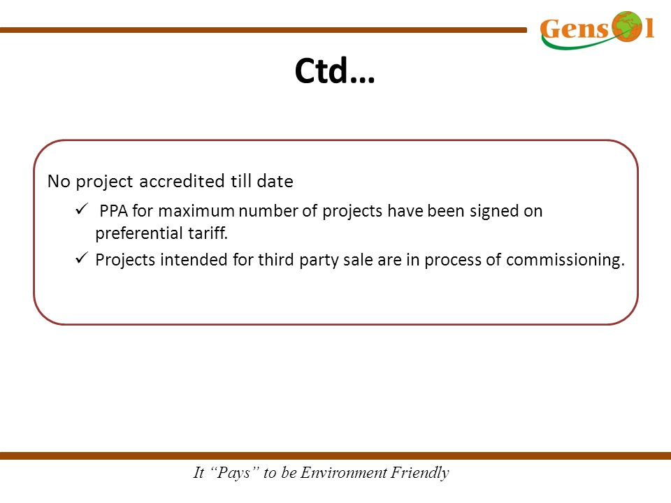 It Pays to be Environment Friendly Ctd… No project accredited till date PPA for maximum number of projects have been signed on preferential tariff.