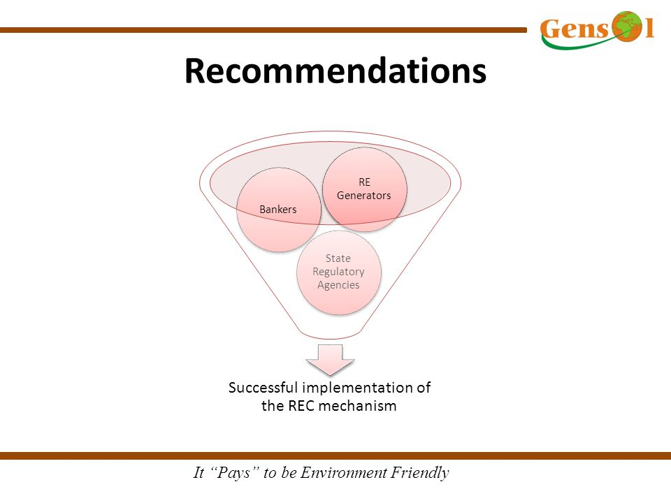 "It ""Pays"" to be Environment Friendly Recommendations Successful implementation of the REC mechanism State Regulatory Agencies Bankers RE Generators"