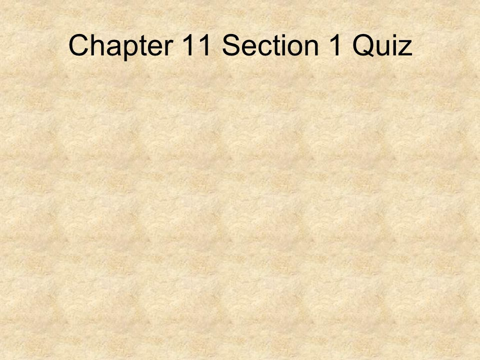 Chapter 11 Section 1 Quiz