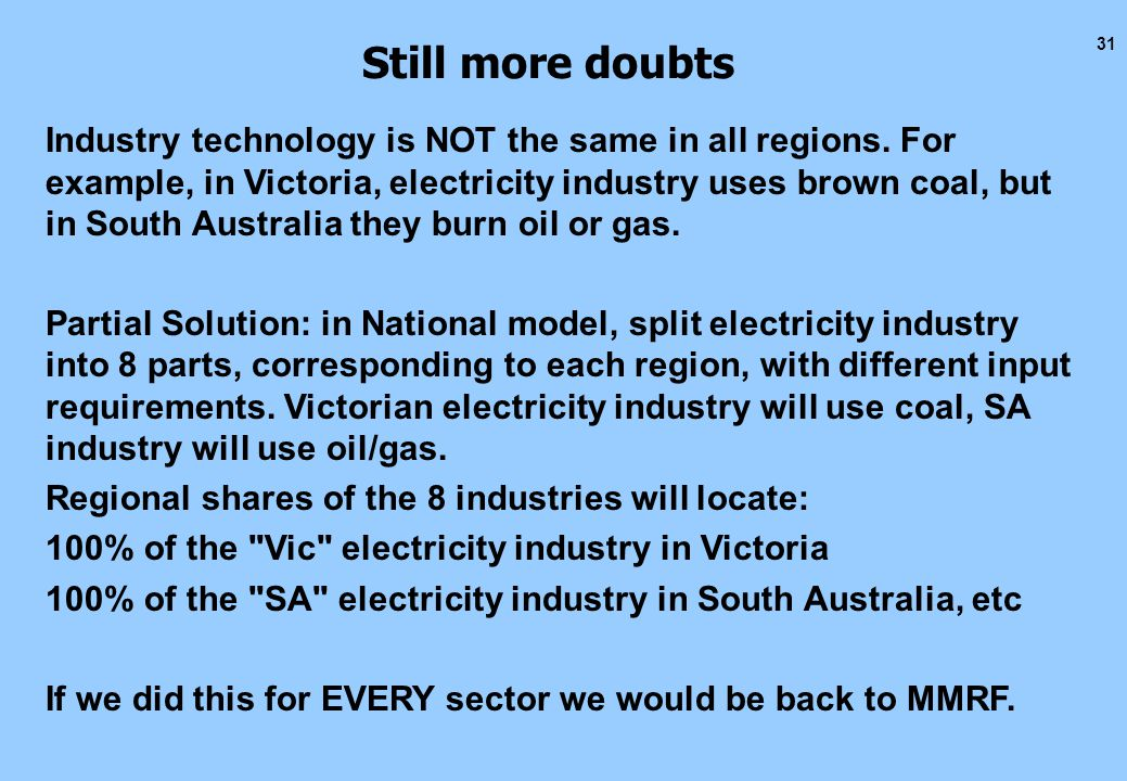 31 Still more doubts Industry technology is NOT the same in all regions.
