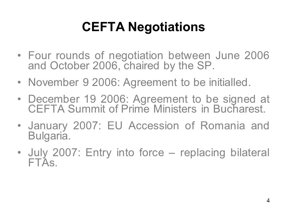 4 CEFTA Negotiations Four rounds of negotiation between June 2006 and October 2006, chaired by the SP.