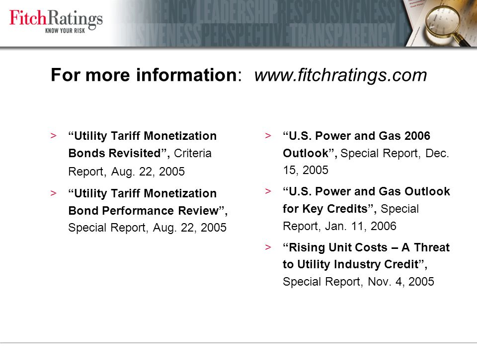 For more information: www.fitchratings.com > Utility Tariff Monetization Bonds Revisited , Criteria Report, Aug.