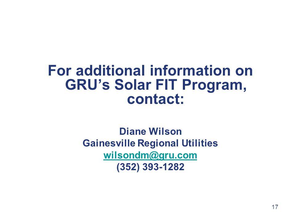 17 For additional information on GRU's Solar FIT Program, contact: Diane Wilson Gainesville Regional Utilities wilsondm@gru.com (352) 393-1282