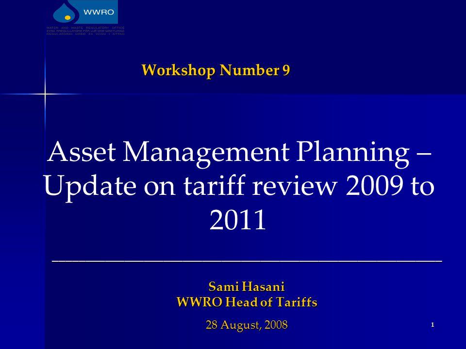 1 Workshop Number 9 ____________________________________________________________ Sami Hasani WWRO Head of Tariffs 28 August, 2008 Asset Management Pla