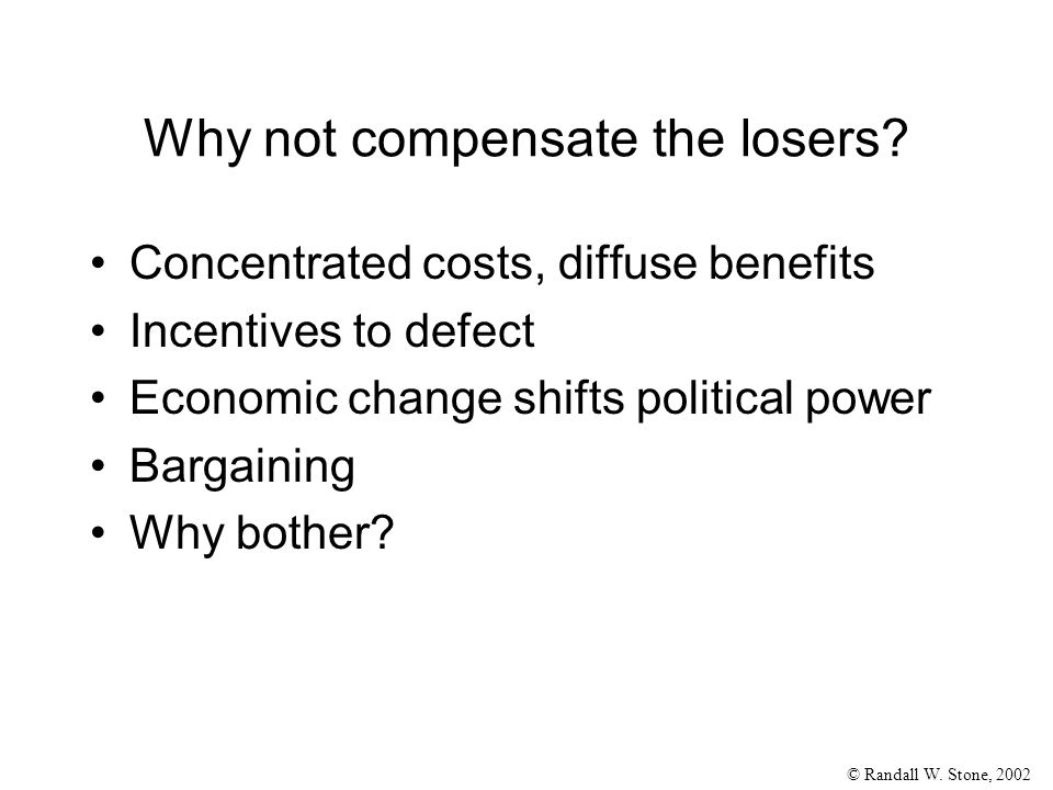 © Randall W. Stone, 2002 Why not compensate the losers.