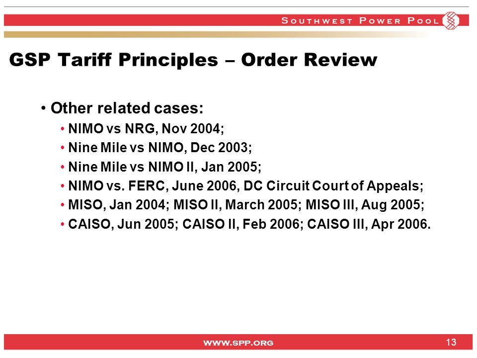 www.spp.org 13 GSP Tariff Principles – Order Review Other related cases: NIMO vs NRG, Nov 2004; Nine Mile vs NIMO, Dec 2003; Nine Mile vs NIMO II, Jan 2005; NIMO vs.