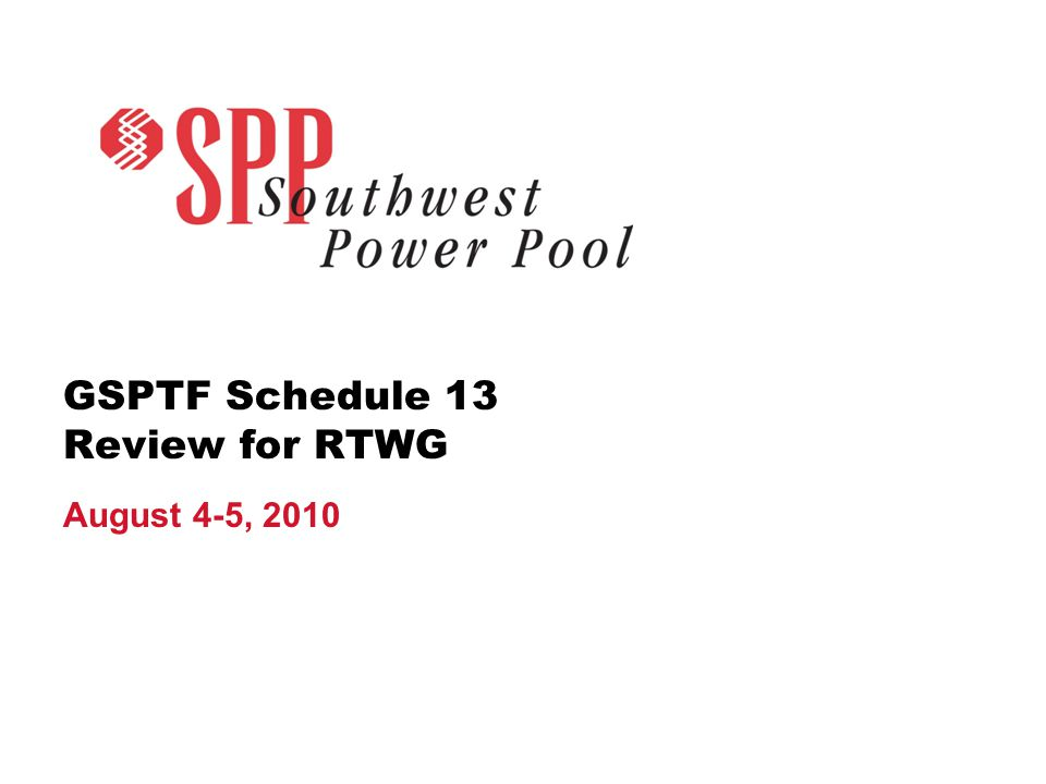 GSPTF Schedule 13 Review for RTWG August 4-5, 2010