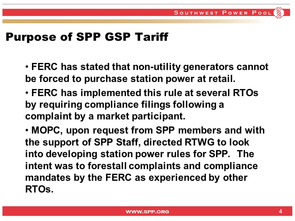 www.spp.org 4 Purpose of SPP GSP Tariff FERC has stated that non-utility generators cannot be forced to purchase station power at retail.