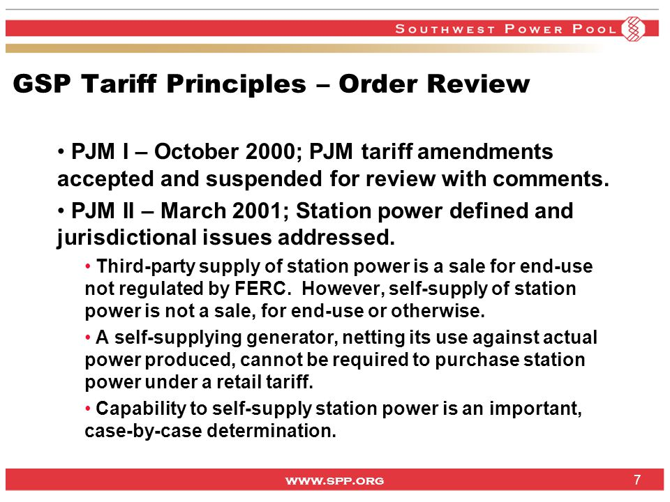 www.spp.org 7 GSP Tariff Principles – Order Review PJM I – October 2000; PJM tariff amendments accepted and suspended for review with comments.