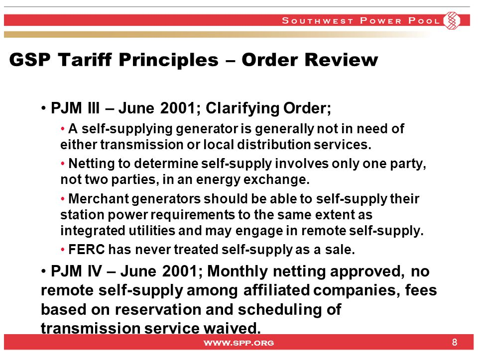 www.spp.org 8 GSP Tariff Principles – Order Review PJM III – June 2001; Clarifying Order; A self-supplying generator is generally not in need of either transmission or local distribution services.