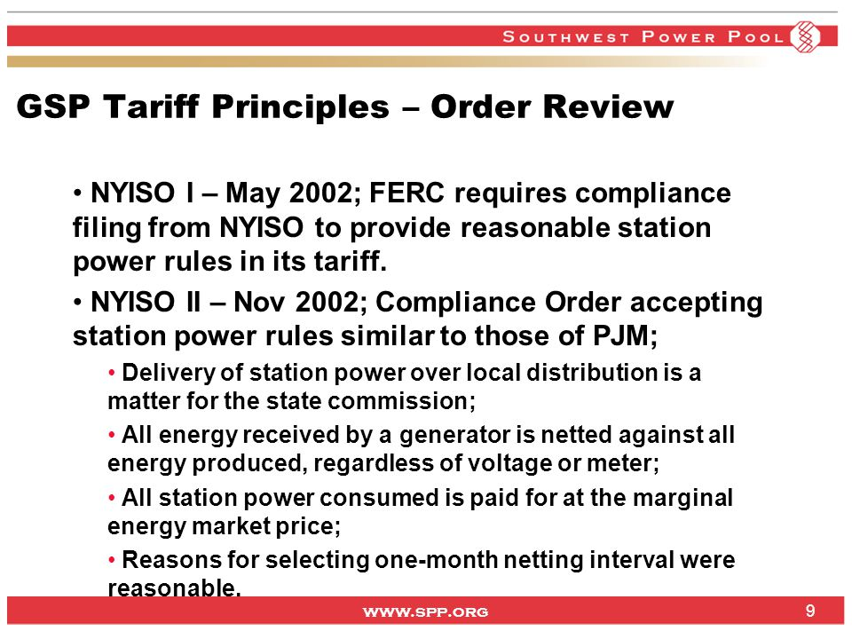 www.spp.org 9 GSP Tariff Principles – Order Review NYISO I – May 2002; FERC requires compliance filing from NYISO to provide reasonable station power rules in its tariff.