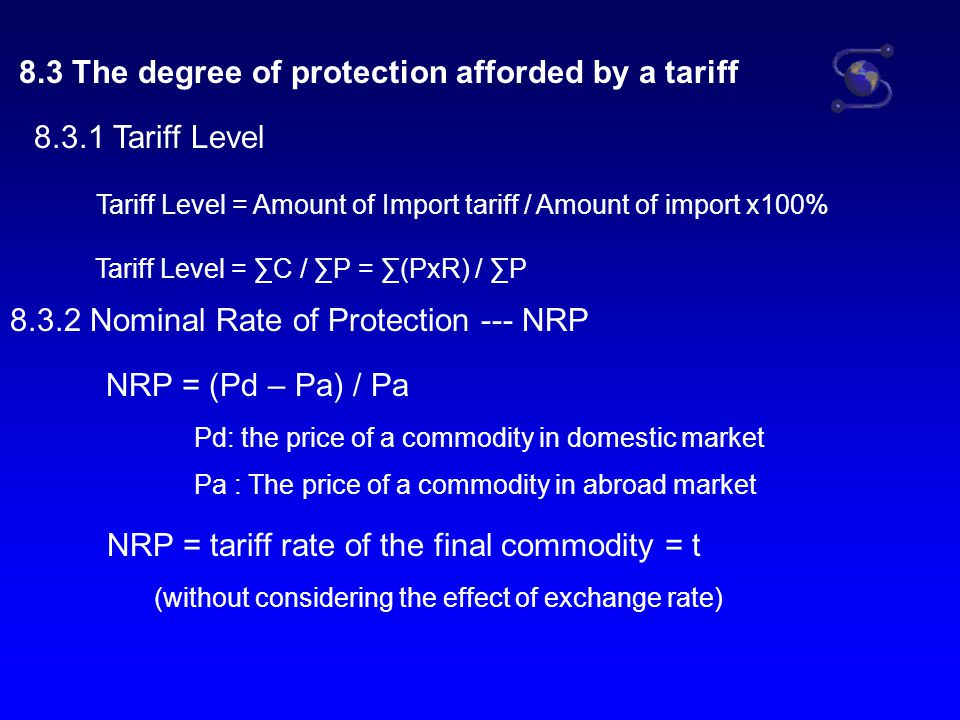 8.3.3 Effective Rate of Protection --- ERP ERP indicates how much protection is actually provided to the domestic processing of the import competing commodity ERP signifies the total increase in domestic productive activities (value added) that an existing tariff structure makes possible, compared with what would occur under free-trade conditions.