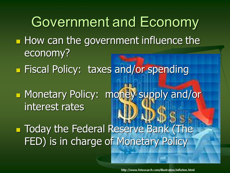 Government and Economy How can the government influence the economy? How can the government influence the economy? Fiscal Policy: taxes and/or spendin