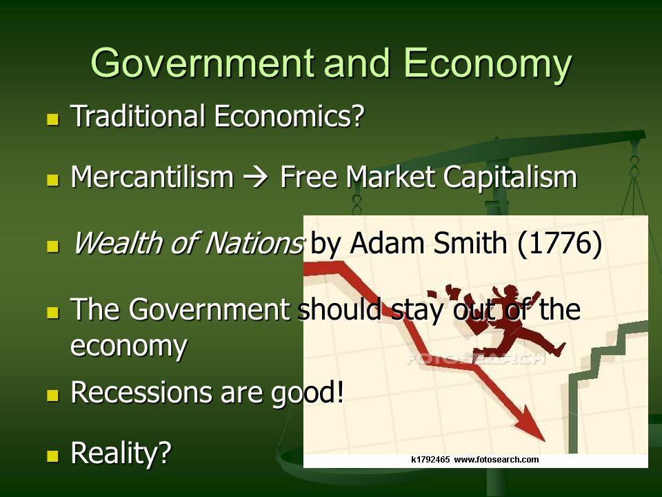 Government and Economy Traditional Economics? Traditional Economics? Mercantilism  Free Market Capitalism Mercantilism  Free Market Capitalism Wealt