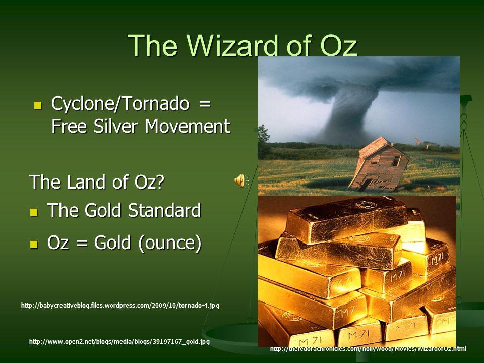 The Wizard of Oz Cyclone/Tornado = Free Silver Movement Cyclone/Tornado = Free Silver Movement http://thefedorachronicles.com/hollywood/Movies/Wizardo