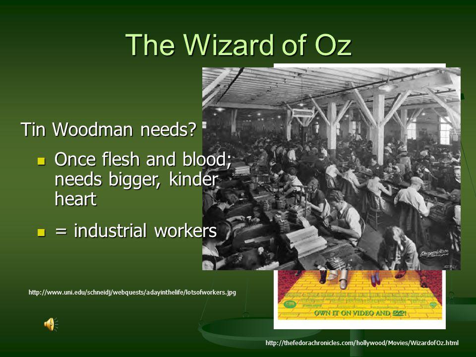 The Wizard of Oz Tin Woodman needs? http://thefedorachronicles.com/hollywood/Movies/WizardofOz.html http://www.uni.edu/schneidj/webquests/adayinthelif