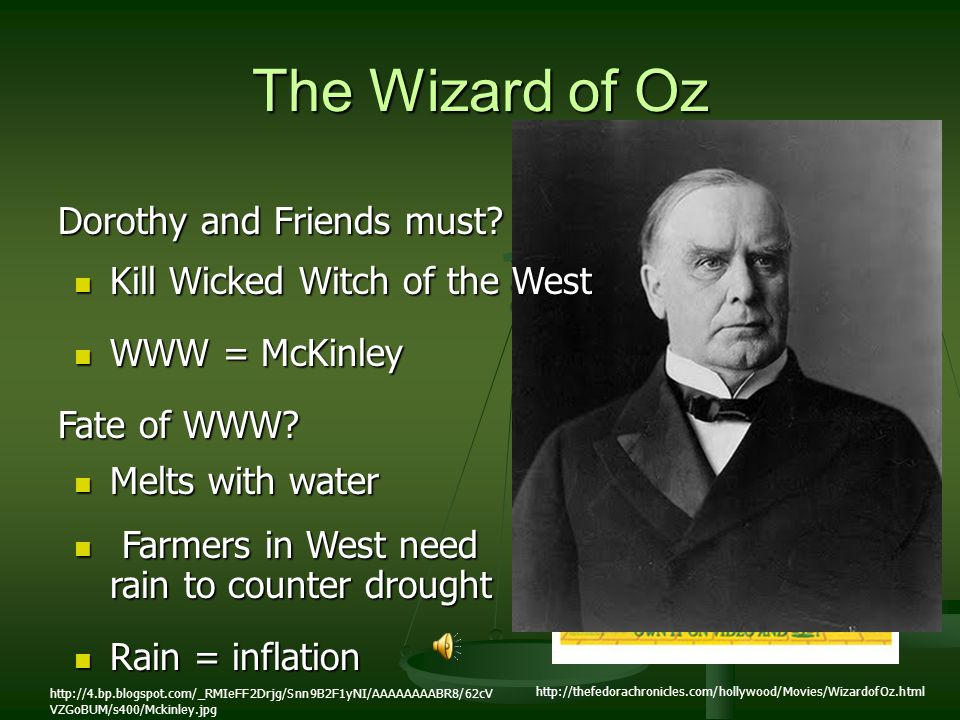 The Wizard of Oz Dorothy and Friends must? http://thefedorachronicles.com/hollywood/Movies/WizardofOz.html WWW = McKinley WWW = McKinley Fate of WWW?