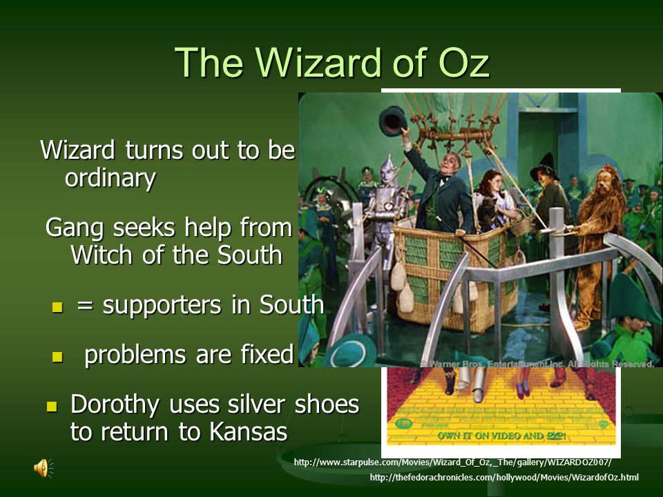 The Wizard of Oz Wizard turns out to be ordinary http://thefedorachronicles.com/hollywood/Movies/WizardofOz.html Gang seeks help from Good Witch of th