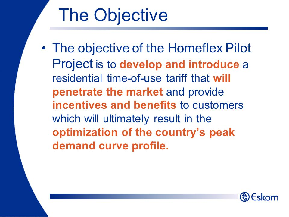 Contents Objective of Homeflex Background Market Drivers Pilot Objectives Pilot Testing Pilot Results Conclusions Questions