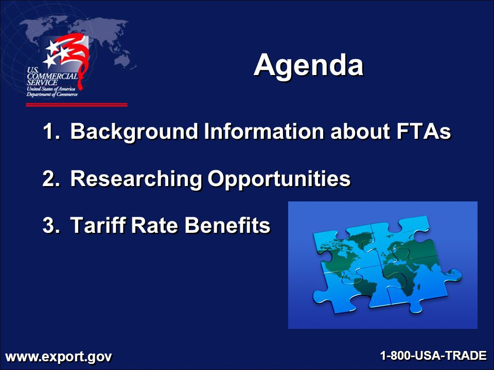 www.export.gov 1-800-USA-TRADE Agenda 1.Background Information about FTAs 2.Researching Opportunities 3.Tariff Rate Benefits 1.Background Information