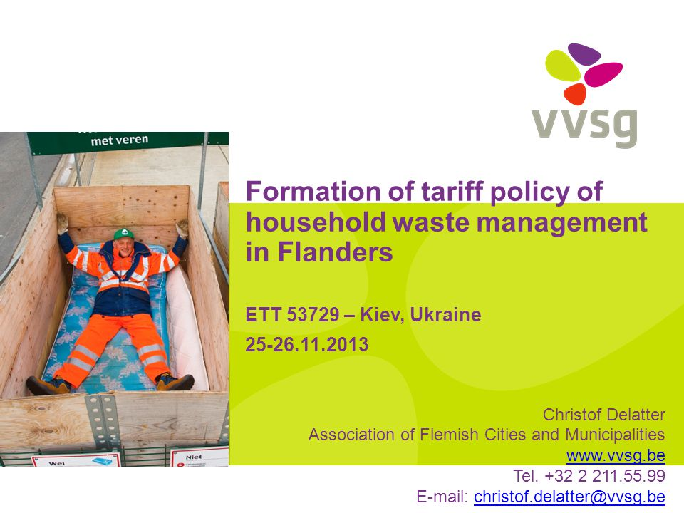 Formation of tariff policy of household waste management in Flanders ETT 53729 – Kiev, Ukraine 25-26.11.2013 Christof Delatter Association of Flemish