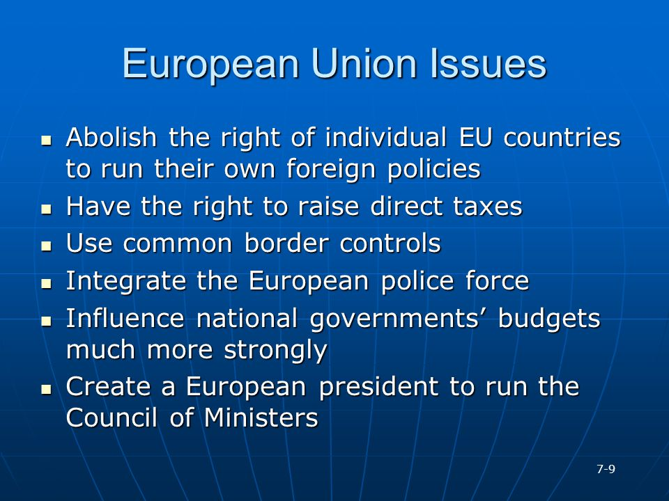 European Union Issues Abolish the right of individual EU countries to run their own foreign policies Abolish the right of individual EU countries to r