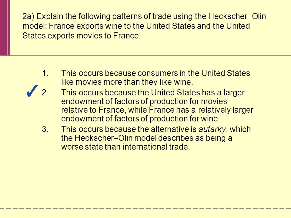 2a) Explain the following patterns of trade using the Heckscher–Olin model: France exports wine to the United States and the United States exports movies to France.