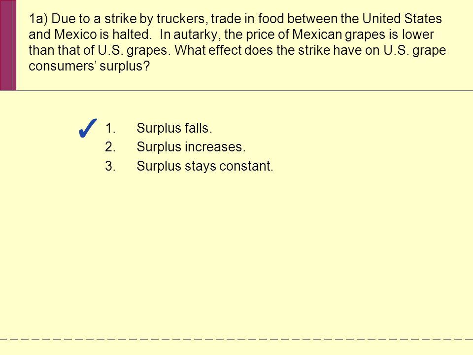 1a) Due to a strike by truckers, trade in food between the United States and Mexico is halted.