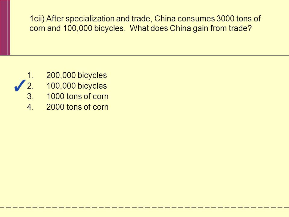 1cii) After specialization and trade, China consumes 3000 tons of corn and 100,000 bicycles.