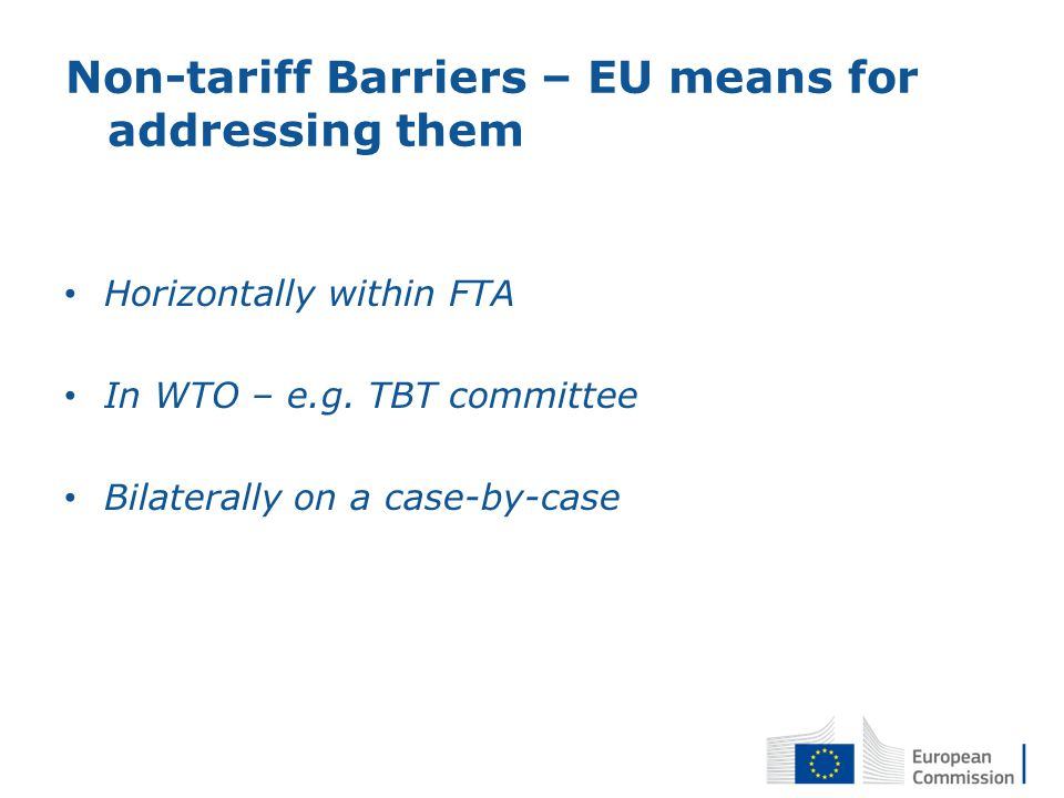 Non-tariff Barriers – EU means for addressing them Horizontally within FTA In WTO – e.g.