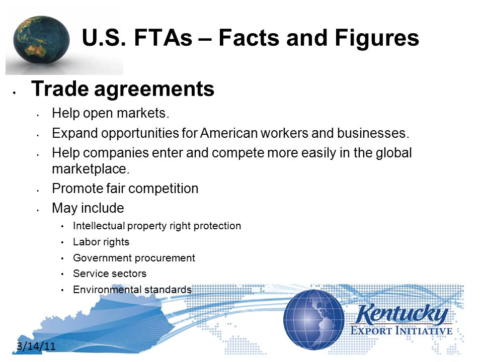 3/14/11 U.S. FTAs – Facts and Figures Trade agreements Help open markets.