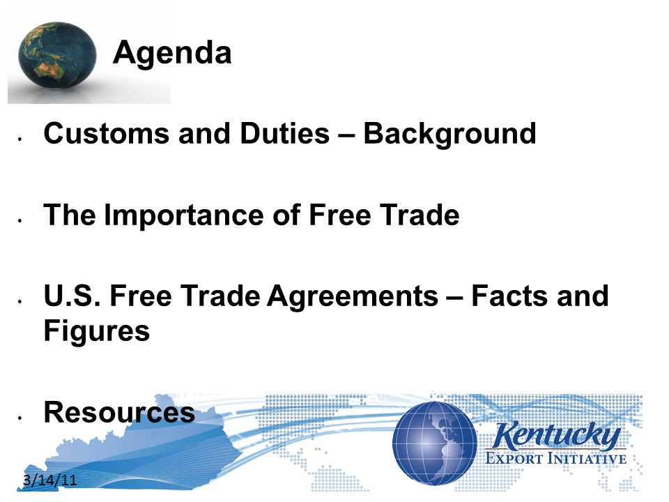 3/14/11 Agenda Customs and Duties – Background The Importance of Free Trade U.S.