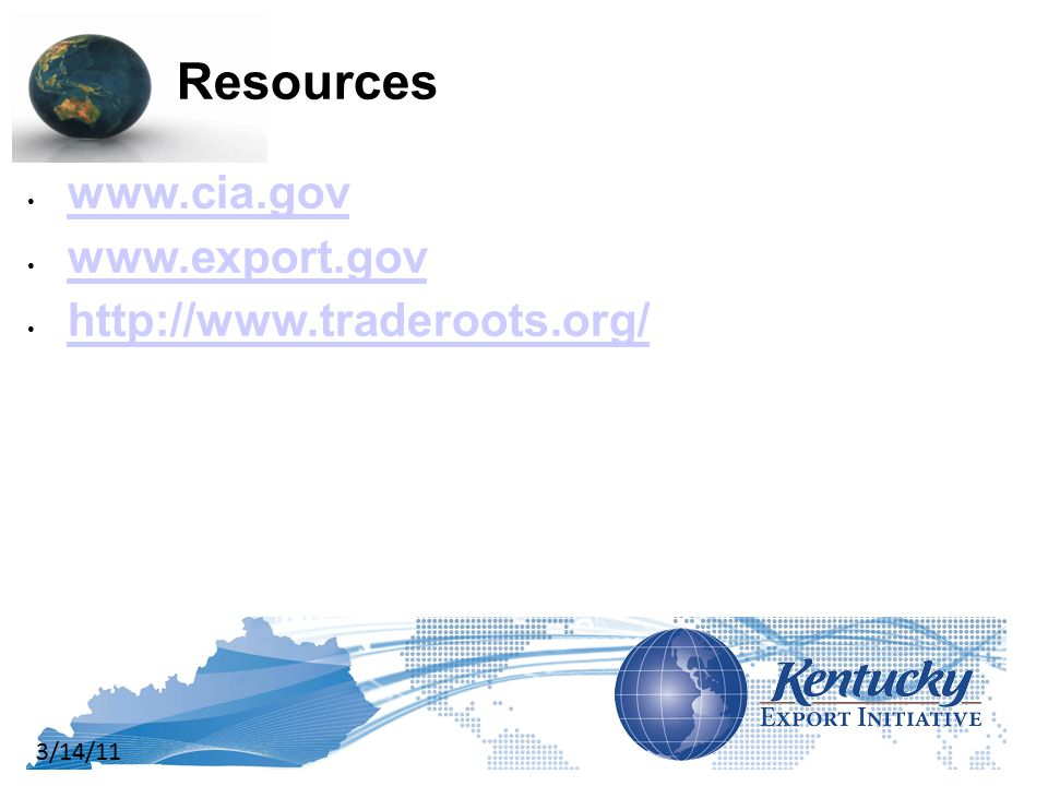 3/14/11 Resources www.cia.gov www.export.gov http://www.traderoots.org/