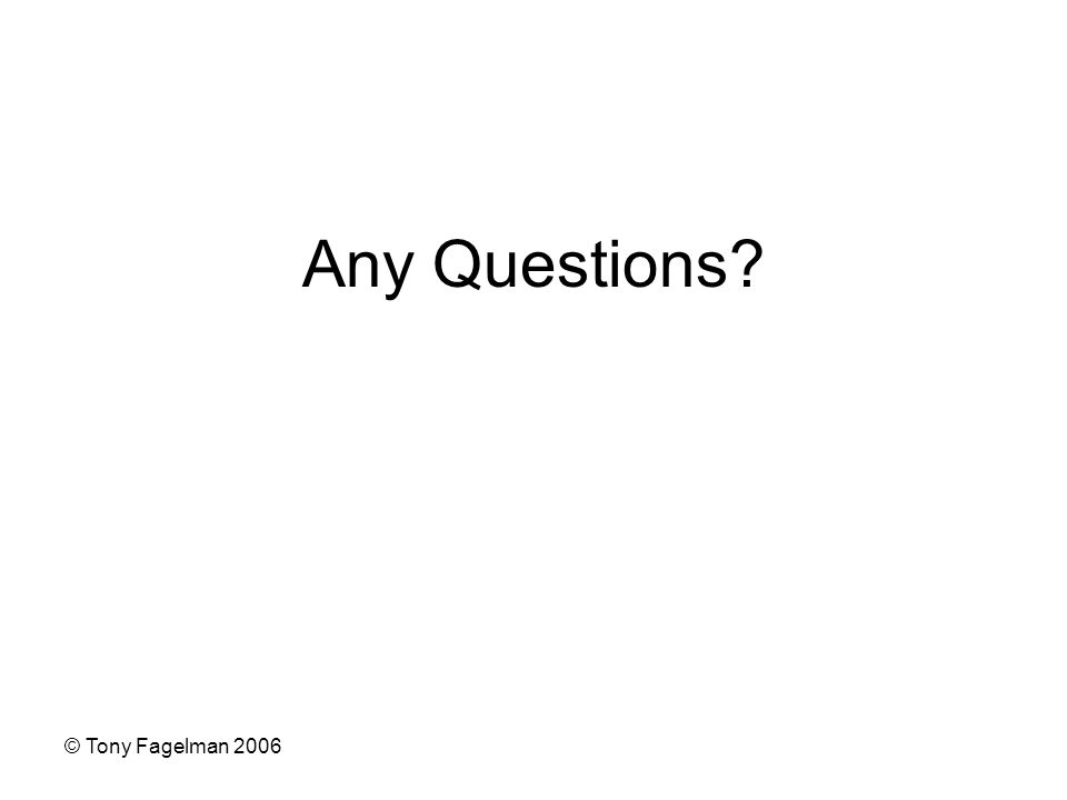 © Tony Fagelman 2006 Any Questions