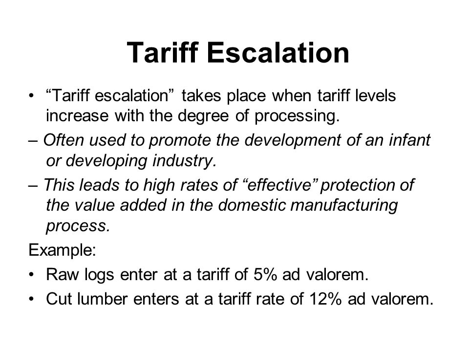 Tariff Escalation Tariff escalation takes place when tariff levels increase with the degree of processing.