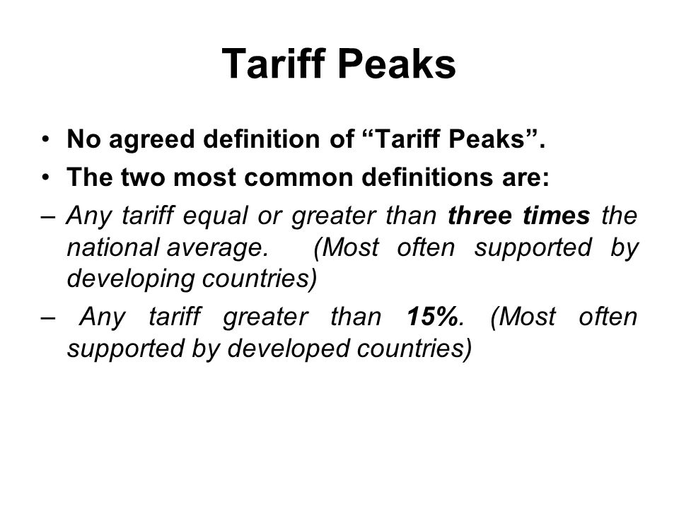 Tariff Peaks No agreed definition of Tariff Peaks .