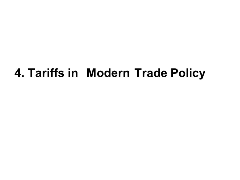 4. Tariffs inModernTrade Policy