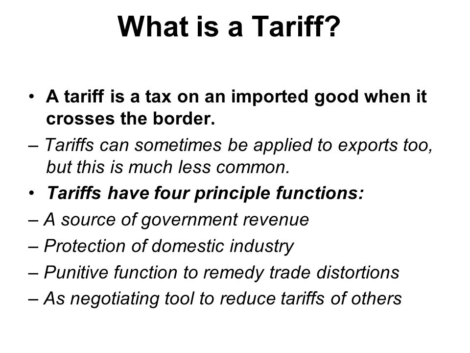 What is a Tariff. A tariff is a tax on an imported good when it crosses the border.