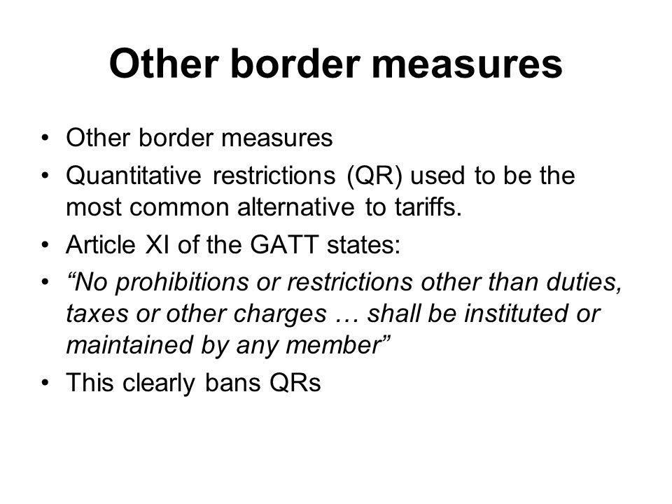 Other border measures Quantitative restrictions (QR) used to be the most common alternative to tariffs.
