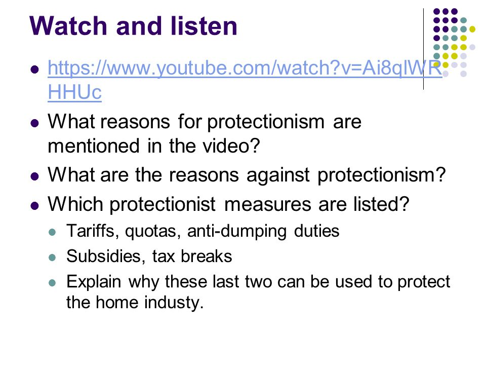 Watch and listen https://www.youtube.com/watch?v=Ai8qlWR HHUc https://www.youtube.com/watch?v=Ai8qlWR HHUc What reasons for protectionism are mentioned in the video.