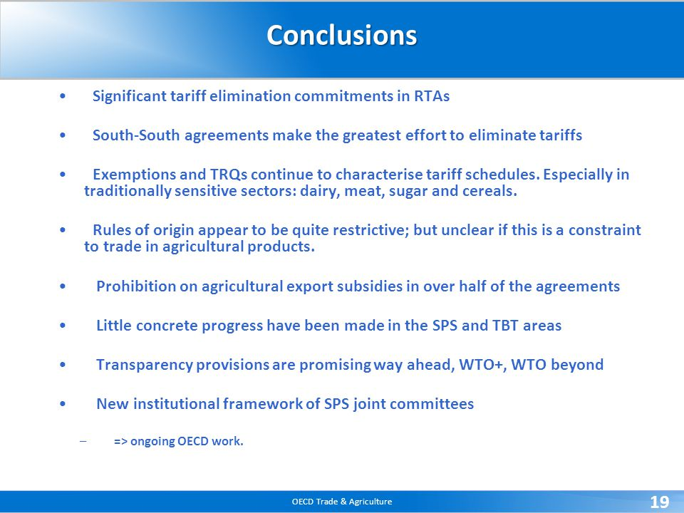 OECD Trade & Agriculture 19Conclusions Significant tariff elimination commitments in RTAs South-South agreements make the greatest effort to eliminate