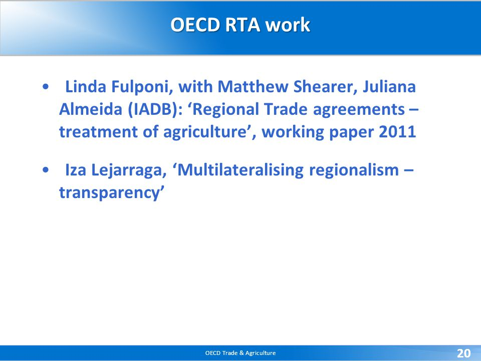 OECD Trade & Agriculture 20 OECD RTA work Linda Fulponi, with Matthew Shearer, Juliana Almeida (IADB): 'Regional Trade agreements – treatment of agric