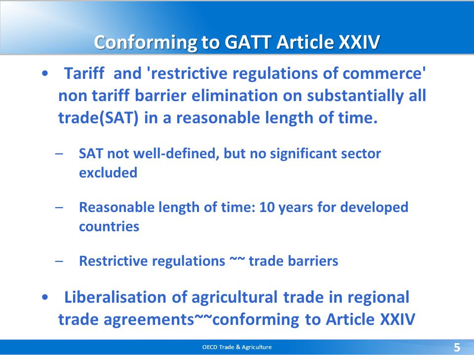 OECD Trade & Agriculture 5 Conforming to GATT Article XXIV Tariff and 'restrictive regulations of commerce' non tariff barrier elimination on substant
